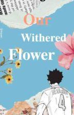 Our Withered Flower || ɪᴡᴀɪᴢᴜᴍɪ x ʀᴇᴀᴅᴇʀ ✔️ by moojimaa