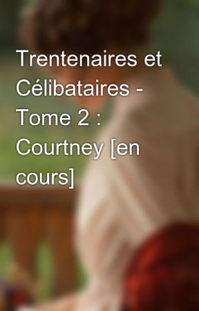 Trentenaires et Célibataires - Tome 2 : Courtney [en cours] by Elsa59