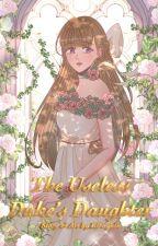 The Useless Duke's Daughter Saves the World by honeyandcreambutter