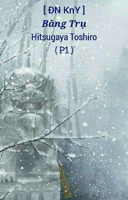 [ ĐN KnY ] Băng Trụ Hitsugaya Toshiro p1
