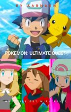 POKEMON: THE ULTIMATE QUEST (BATTLES AND SHIPPING) by CallmeBethel