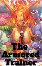 The Armored Trainer (Pokemon x male reader) by BlackDragonBro