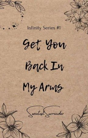 Get You Back In My Arms (Infinity Series #1) by SweetestSurrender