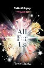 All For Us | BNHA Roleplay | Open by _Chaos_of_Love_