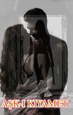 AŞK-I KIYAMET (+18) by buse_lik