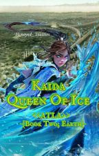 Kaida Queen Of Ice <<ATLA; Book two: Earth>> by hcneyed_toasties
