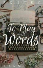 To Play With Words by caffeineahoelic