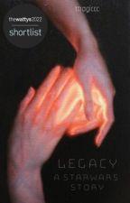 LEGACY | A Star Wars Story by ttragiccc