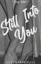STILL INTO YOU(FuegoSeries#1) by queenartemuse