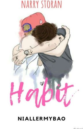 HABIT (Narry). [ON HOLD] by HBWndFlicker
