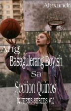Ang Basagulerang Boyish sa Section Quinos (QUEEN SERIES #1) by Alexandria_Zin