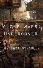 Clone Wars: Undercover by ChopSyndulla_457