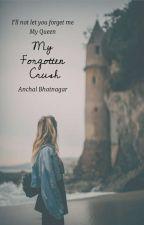 My Forgotten Crush by AnchalBhatnagar8