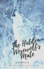 The Hidden Werewolf's Mate ✔︎ by candymoonlight101