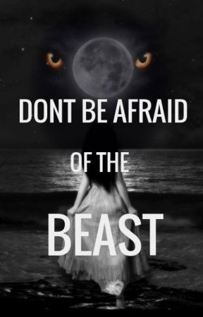 DONT BE AFRAID OF THE BEAST by IvetteMartinez01