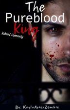 The PureBlood King | Book Three by KaylaAriesZombie_