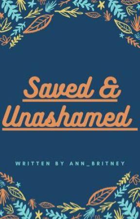 Saved and Unashamed by ann_britney