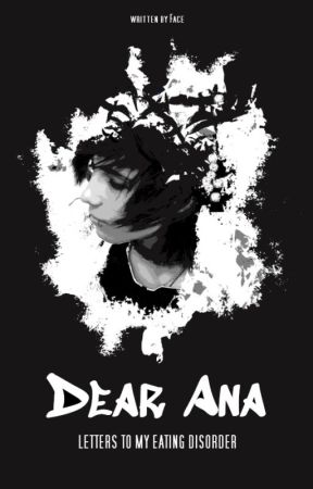 Dear Ana: Letters to my Eating Disorder by betweenmyface
