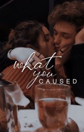 What You Caused by -maiwrites