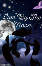 Live By The Moon  by STELLACTICA