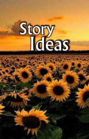 Story Ideas by -Meraki-_