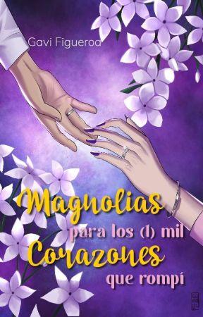 Magnolias para los (1) mil corazones que rompí by GaviFigueroa