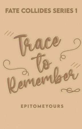 Trace to Remember (Fate Collides Series #1) COMPLETED by epitomeyours