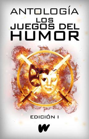 Antología: Los juegos del Humor by WattpadHumorES