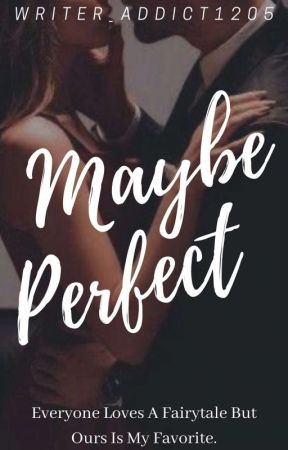 Maybe Perfect(Editing In Progress) by Writer_Addict1205