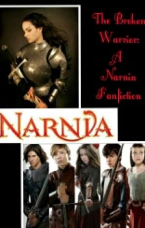 The Broken Warrior: A Narnia Fanfiction by poptastic749