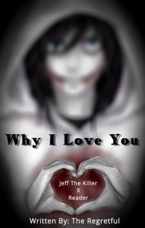 Why I Love you (Jeff The Killer X Reader) - One Shot by TheRegretful