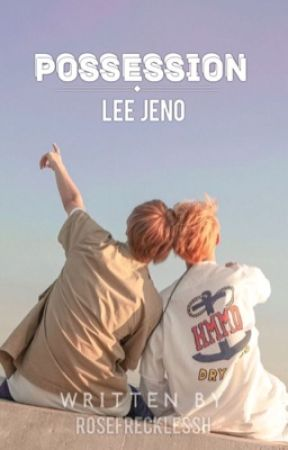 Possession- Lee Jeno x Na Jaemin by rosefrecklessh