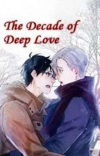 The Decade of Deep Love (The 10 Years I Loved You The Most) The Novel by BaiYunFe
