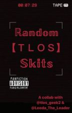 Random TLOS Skits | Collab || ✔ by aamazing_grace
