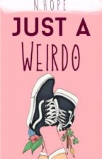 Just A Weirdo ✓ by IAdoreFlowers