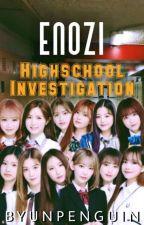 ENOZI Highschool Investigation || Iz*one ✔ by byunpenguin