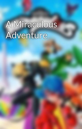 A Miraculous Adventure  by TheMiraculousAnime