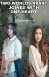 TWO WORLDS APART JOINED WITH ONE HEART (SELESAI)  cover