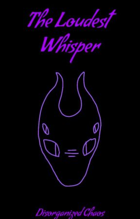The Loudest Whisper by DisorganizedChaos