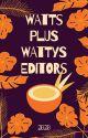 WATTS PLUS WATTYS EDITORS (HIATUS) by