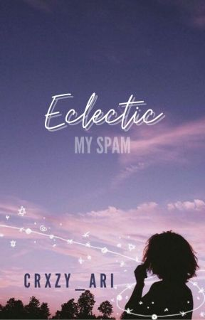Eclectic ↠ My Spam by crxzy_ari
