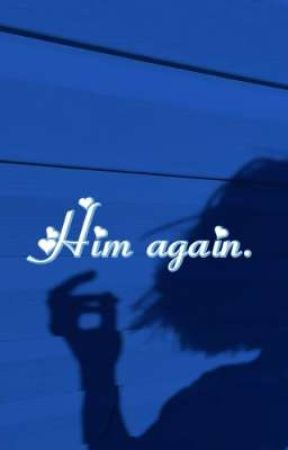 Him again. (a collection of poems) by theylovelotta