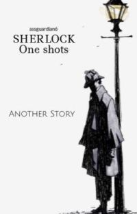 Sherlock One Shots~ Another Story cover
