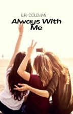ALWAYS WITH ME (Continuation) by Itz_riana_004