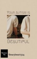 Your Autism Is Beautiful  by Bearybear0324