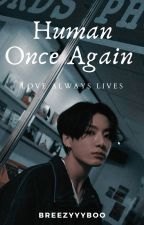 Human Once Again || JJK ✔️ [Editing] by BreezyyyBoo