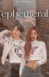 Ephemeral | 𝐣𝐢𝐫𝐨𝐬𝐞 𝐟𝐟 cover