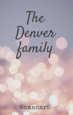 The Denver family || COMPLETED ✔ by amanar5