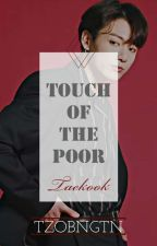 Touch Of The Poor [|✓Taekook✓|] by TzoBngtn