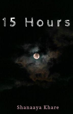 15 Hours by shanaayakhare